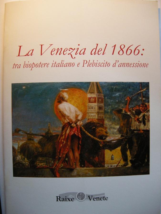 LA VENEZIA DEL 1866 : tra biopotere italiano e Plebiscito d'annessione.  di Massimo Tomasutti.